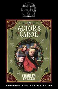 The Playwright Charles Evered An Actor's Carol