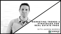 Marketing Trends & Strategies for Real Estate pros w. Aaron Norris