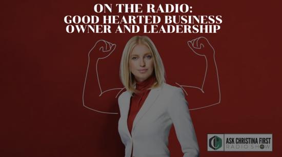 Radio: Good Hearted Business Owner & Leadership