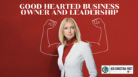 Good Hearted Business Owner & Leadership