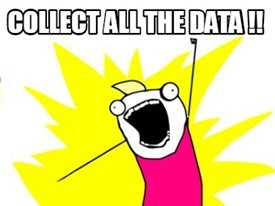 Collect All the Data!