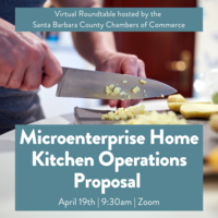 Microenterprise Home Kitchen Operations Proposal Roundtable - hosted by SB County Chambers of Commerce