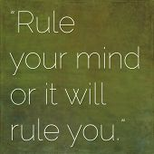 Rule Your Mind or Your Mind will Rule You