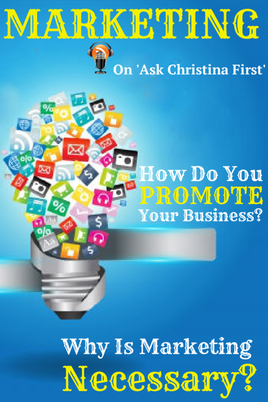 Today on 'Ask Christina First' - Why Marketing is Essential