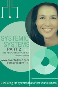 Today on Ask Christina First: Part 2 of Systemic Systems