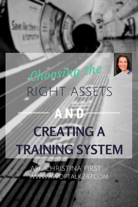 Today- Choosing the Right Assets and Creating a Training System