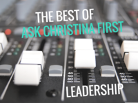 The Best of Ask Christina First... Leadership