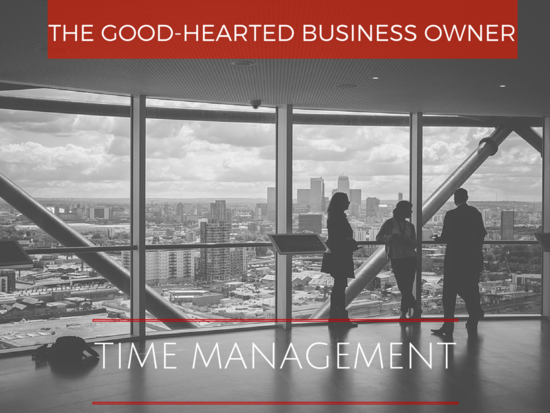 Thursday: Good-Hearted Business Owners and Time Management