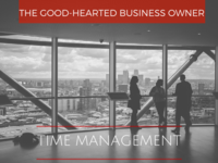 The Good-Hearted Business Owner & Time Management