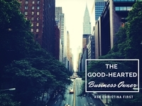 Revisited: Good-Hearted Business Owner & The Bottom Line