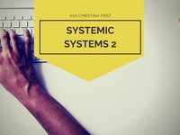 Systemic Systems Part 2