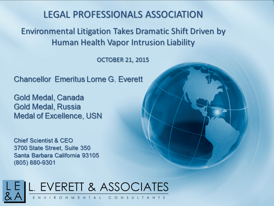 Dr. Lorne Everett Presentation to the Legal Professionals Association: Environmental Litigation Takes Dramatic Shift Driven by Human Health Vapor Intrusion Liability