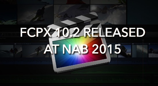 FCPX 10.2 Released at NAB 2015