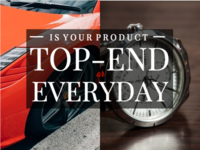 Is Your Product Top-End or Everyday?