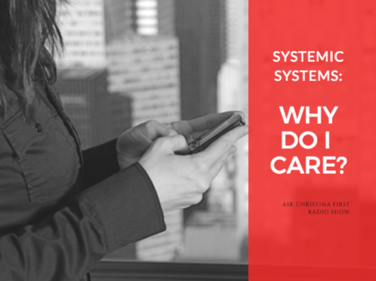 Systemic Systems: Why Do I Care?