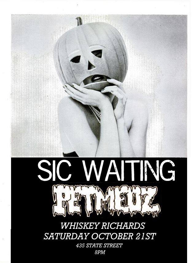 Sic Waiting / Pet Medz - 10:00 PM - Close