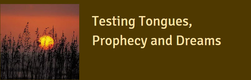 testing Tongues, Prophecy & Dreams