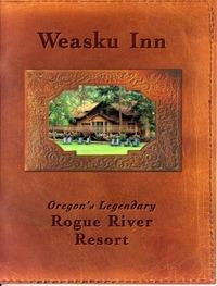 Weasku Inn: Oregon�s Legendary Rogue River Resort