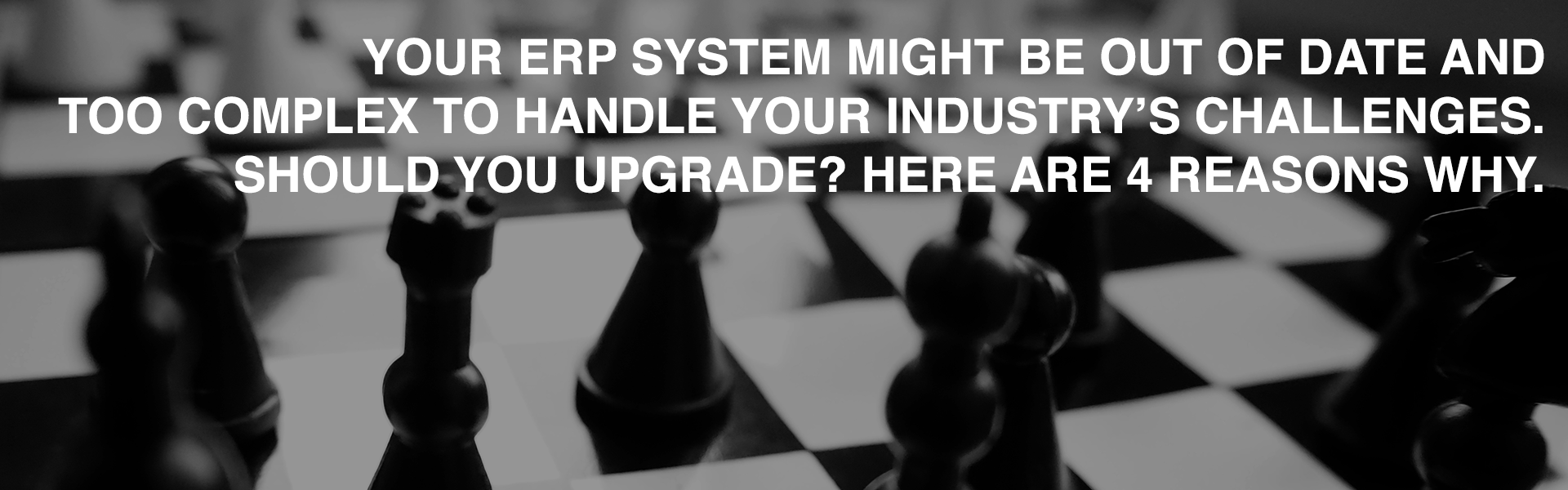 Top 4 Reasons To Upgrade ERP