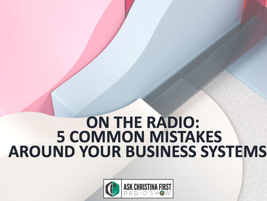 Radio: 5 Common Mistakes Around Your Business Systems