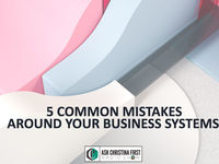 5 Common Mistakes Around Your Business Systems
