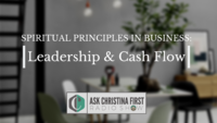 Spiritual Principles in Business: Leadership & Cash Flow