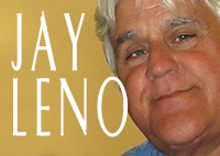 "Jay Leno, Comedian and Former Host of NBC's ""The Tonight Show"""