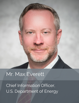 Mr. Max Everett, Chief Information Officer of the U.S. Department of Energy