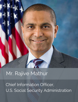 Mr. Rajive Mathur, Chief Information Officer of the U.S. Social Security Administration