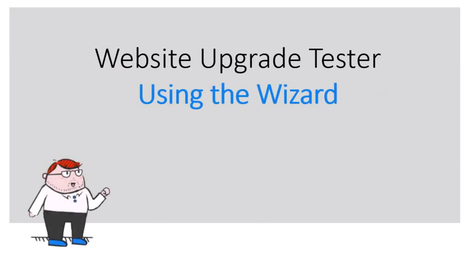 Step-By-Step Wizard to Test your Website Upgrade