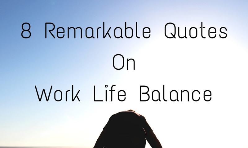60 Remarkable Quotes On Work Life Balance From Successful People Simple Work Life Balance Quote