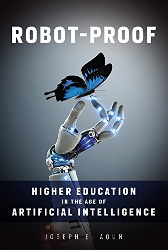 'Robot-Proof: Higher Education in the Age of Artificial Intelligence,' by Joseph Aoun