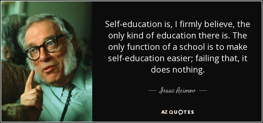quote-self-education-is-i-firmly-believe-the-only-kind-of-education-there-is-the-only-function-isaac-asimov-109-86-36