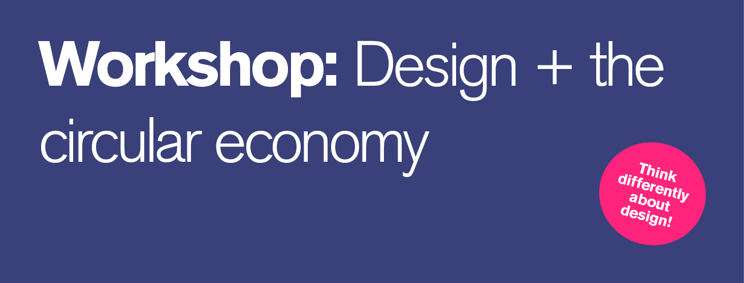 Exclusive Workshop: Design and the Circular Economy