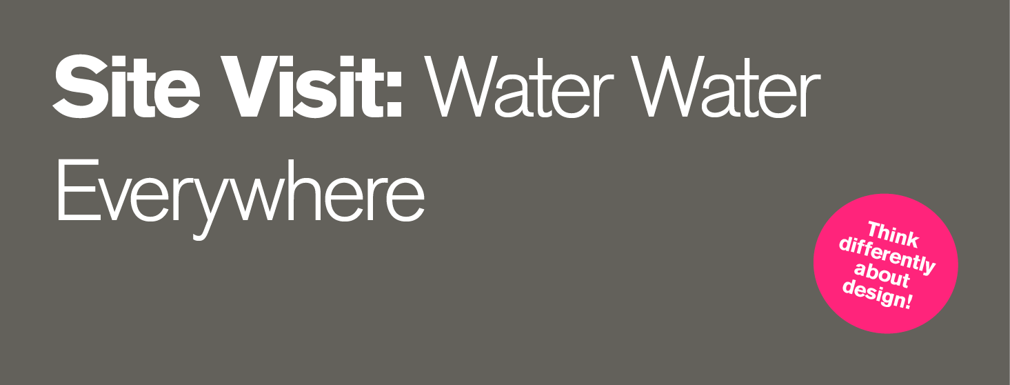 Exclusive Site Visit: Water Water Everywhere