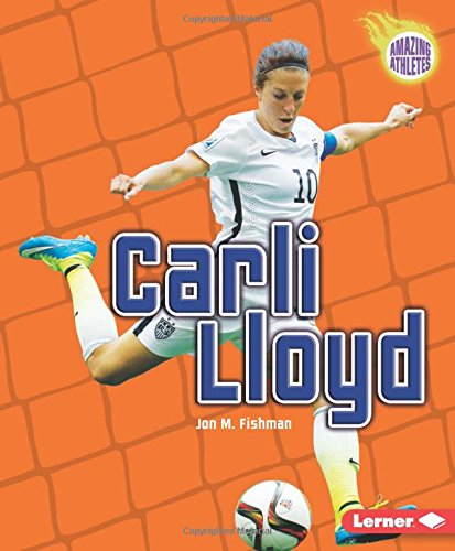 Carli Lloyd (Amazing Athletes)