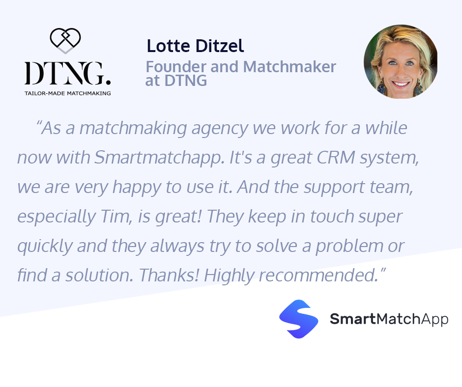 Lotte Ditzel, Founder and Matchmaker at DTNG, provided an amazing testimonial about her professional matchmaking experience with Smart Match App.