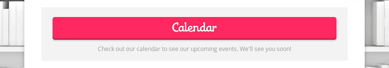 Calendar Check out our calendar to see our upcoming events. We'll see you soon!