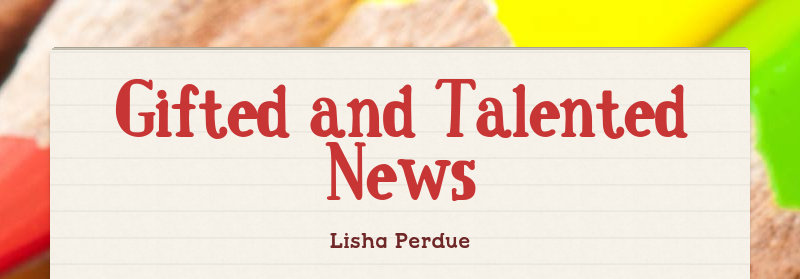 Gifted and Talented News Lisha Perdue