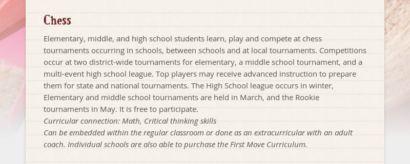 Chess Elementary, middle, and high school students learn, play and compete at chess tournaments...