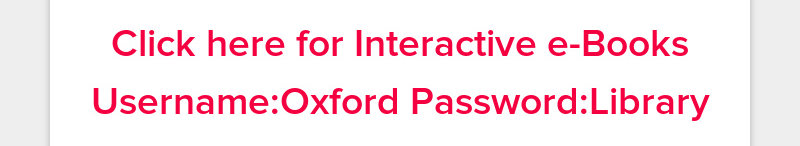 Click here for Interactive e-Books Username:Oxford Password:Library