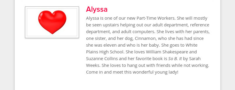 Alyssa Alyssa is one of our new Part-Time Workers. She will mostly be seen upstairs helping out our...