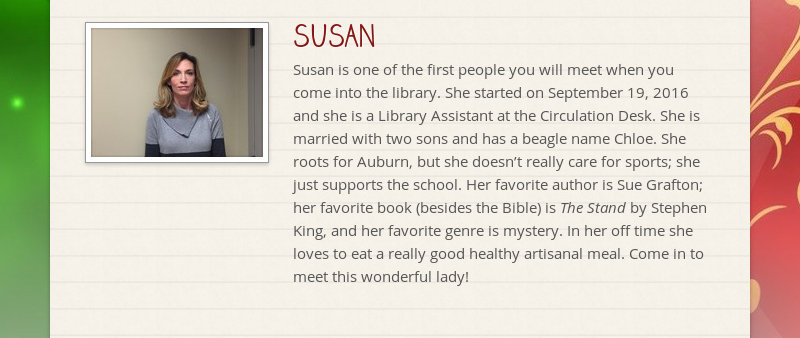 SUSAN Susan is one of the first people you will meet when you come into the library. She started on...