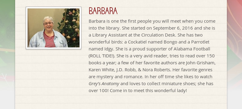 BARBARA Barbara is one the first people you will meet when you come into the library. She started on...