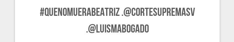 #QueNoMueraBeatriz .@CorteSupremaSV .@luismabogado
