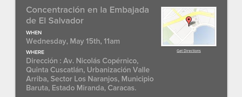 Concentración en la Embajada de El Salvador  When  Wednesday, May 15th, 11am  Where  Dirección : Av....