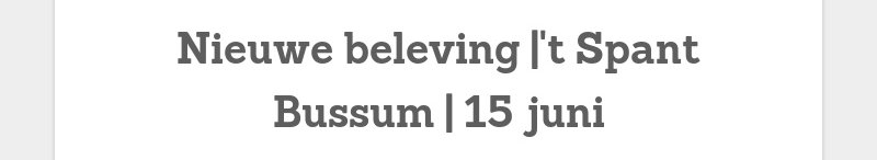 Nieuwe beleving |'t Spant Bussum | 15 juni
