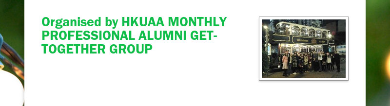 Organised by HKUAA MONTHLY PROFESSIONAL ALUMNI GET-TOGETHER GROUP