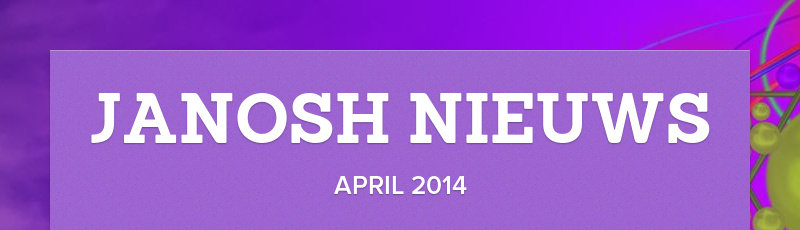 JANOSH NIEUWS APRIL 2014