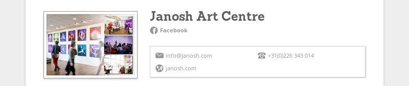 Janosh Art Centre Facebook info@janosh.com +31(0)226 343 014 janosh.com